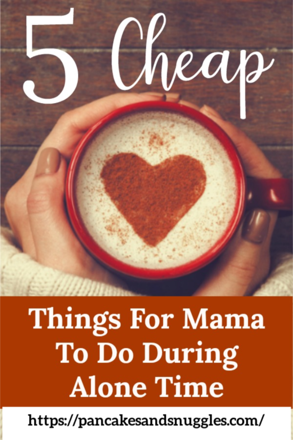 5 Cheap Things For Mama To Do During Alone Time