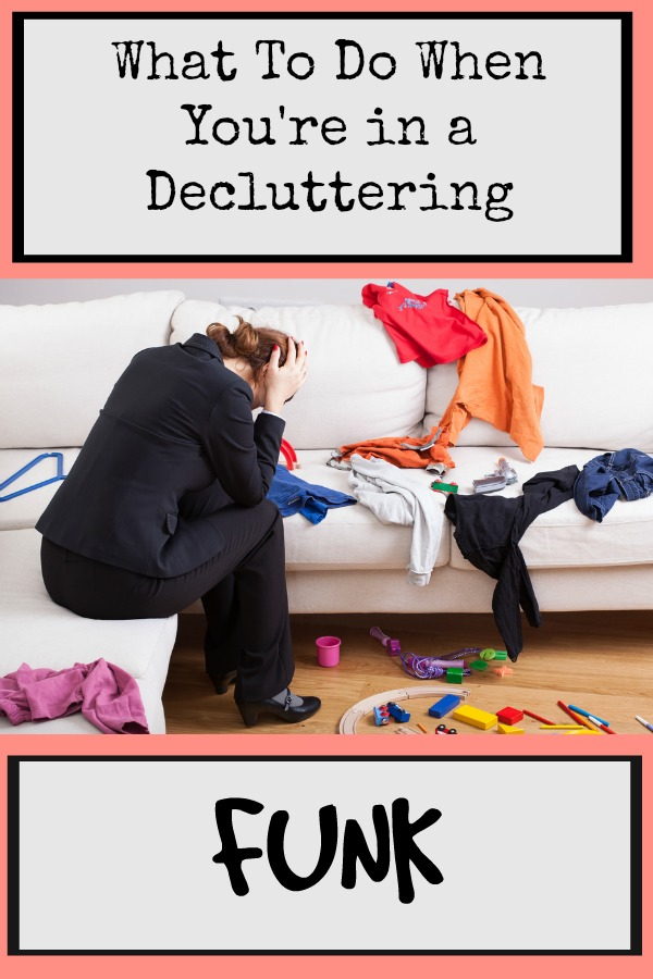 What To Do When You\'re in a Decluttering Funk