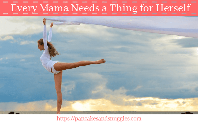 Every Mama Needs a Thing for Herself