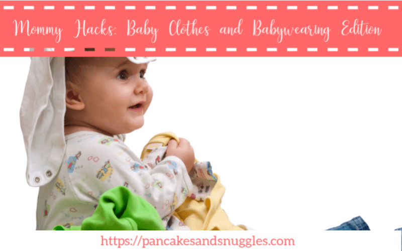 Mommy Hacks: Baby Clothes and Babywearing Edition
