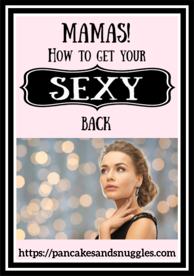 Mamas! How To Get Your 'Sexy' Back