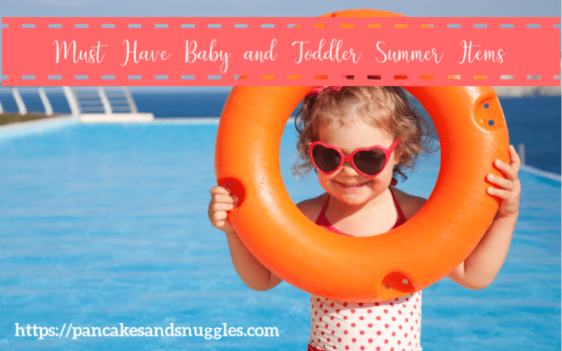 Must Have Baby and Toddler Summer Items