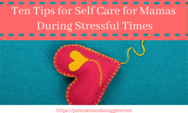 Ten Tips for Self Care for Mamas During Stressful Times